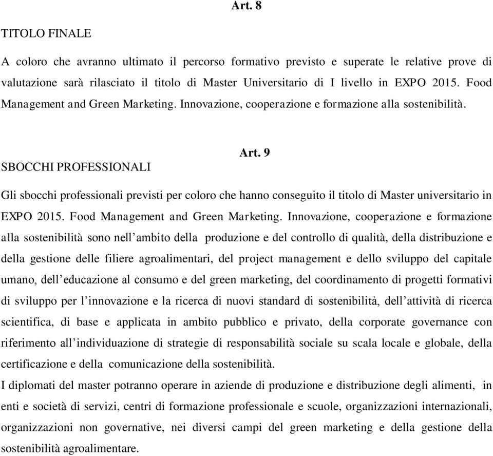 9 Gli sbocchi professionali previsti per coloro che hanno conseguito il titolo di Master universitario in EXPO 2015. Food Management and Green Marketing.