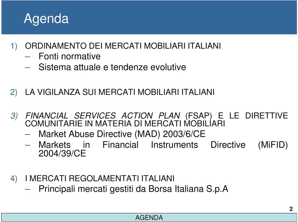 MATERIA DI MERCATI MOBILIARI Market Abuse Directive (MAD) 2003/6/CE Markets in Financial Instruments Directive