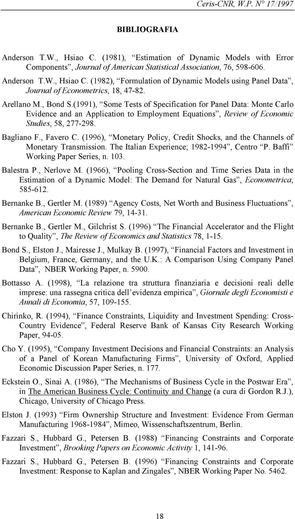 (1996), Monetary Policy, Credit Shocks, and the Channels of Monetary Transmission. The Italian Experience; 1982-1994, Centro P. Baffi Working Paper Series, n. 103. Balestra P., Nerlove M.