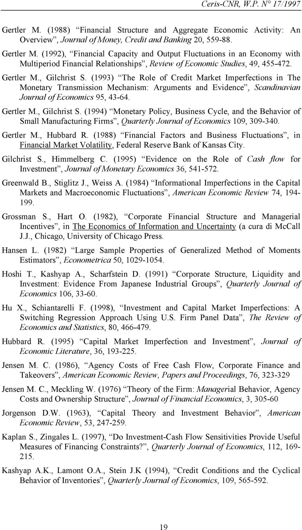 (1993) The Role of Credit Market Imperfections in The Monetary Transmission Mechanism: Arguments and Evidence, Scandinavian Journal of Economics 95, 43-64. Gertler M., Gilchrist S.