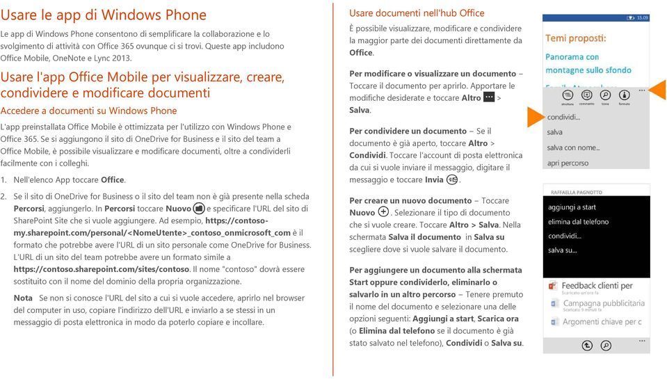 Usare l'app Office Mobile per visualizzare, creare, condividere e modificare documenti Accedere a documenti su Windows Phone L'app preinstallata Office Mobile è ottimizzata per l'utilizzo con Windows