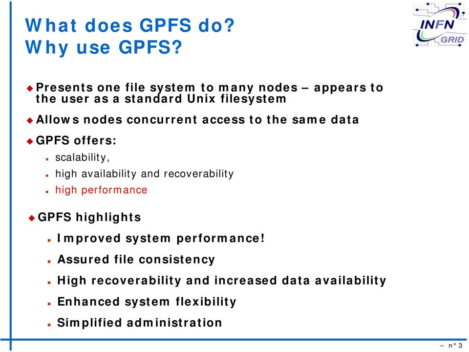 concurrent access to the same data GPFS offers: scalability, high availability and recoverability high