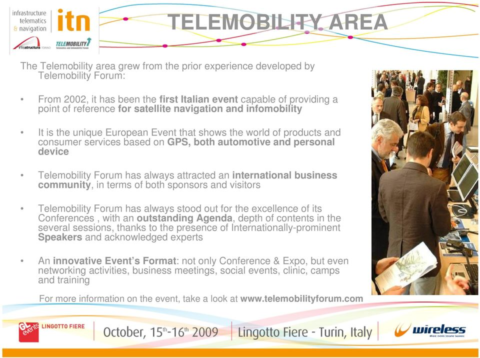 always attracted an international business community, in terms of both sponsors and visitors Telemobility Forum has always stood out for the excellence of its Conferences, with an outstanding Agenda,