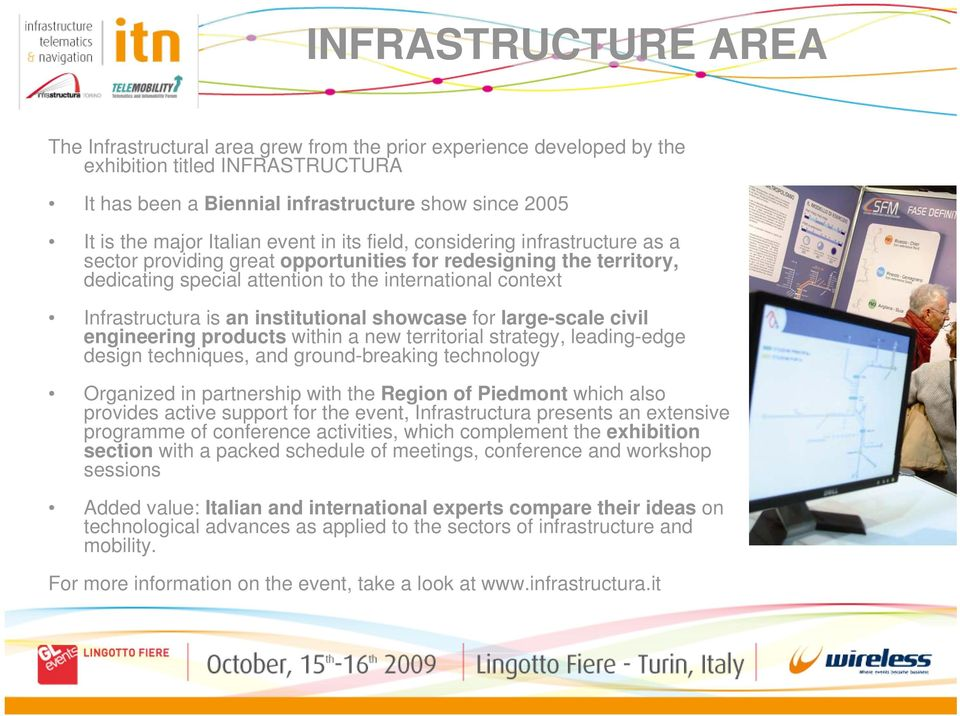 Infrastructura is an institutional showcase for large-scale civil engineering products within a new territorial strategy, leading-edge design techniques, and ground-breaking technology Organized in