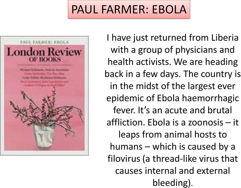 The country is in the midst of the largest ever epidemic of Ebola haemorrhagic fever.