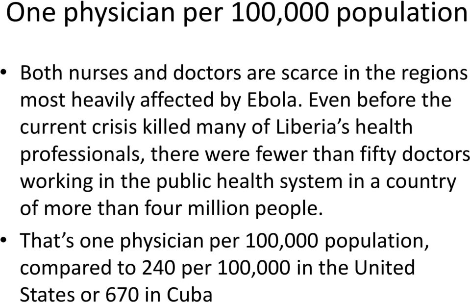 Even before the current crisis killed many of Liberia s health professionals, there were fewer than fifty
