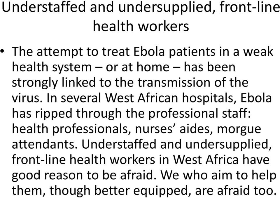 In several West African hospitals, Ebola has ripped through the professional staff: health professionals, nurses aides,