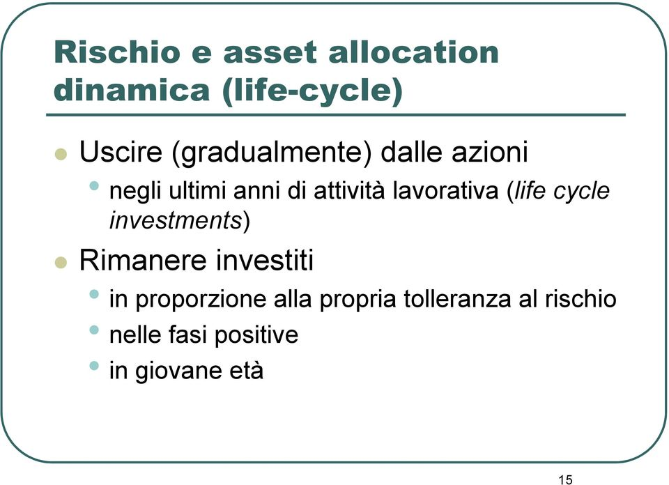 lavorativa (life cycle investments) Rimanere investiti in
