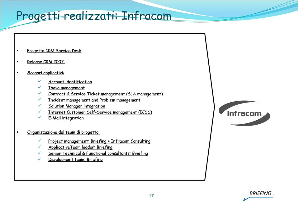 integratin Internet Custmer Self-Service management (ICSS) E-Mail integratin Organizzazine del team di prgett: Prject