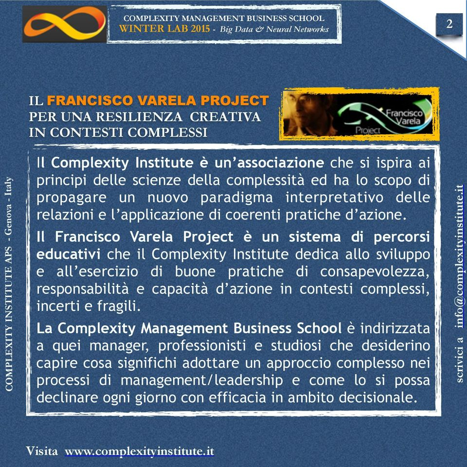 Il Francisco Varela Project è un sistema di percorsi educativi che il Complexity Institute dedica allo sviluppo e all esercizio di buone pratiche di consapevolezza, responsabilità e capacità d azione