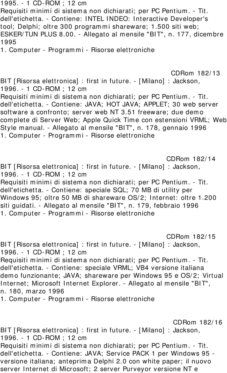 - Contiene: JAVA; HOT JAVA; APPLET; 30 web server software a confronto; server web NT 3.51 freeware; due demo complete di Server Web; Apple Quick Time con estensioni VRML; Web Style manual.