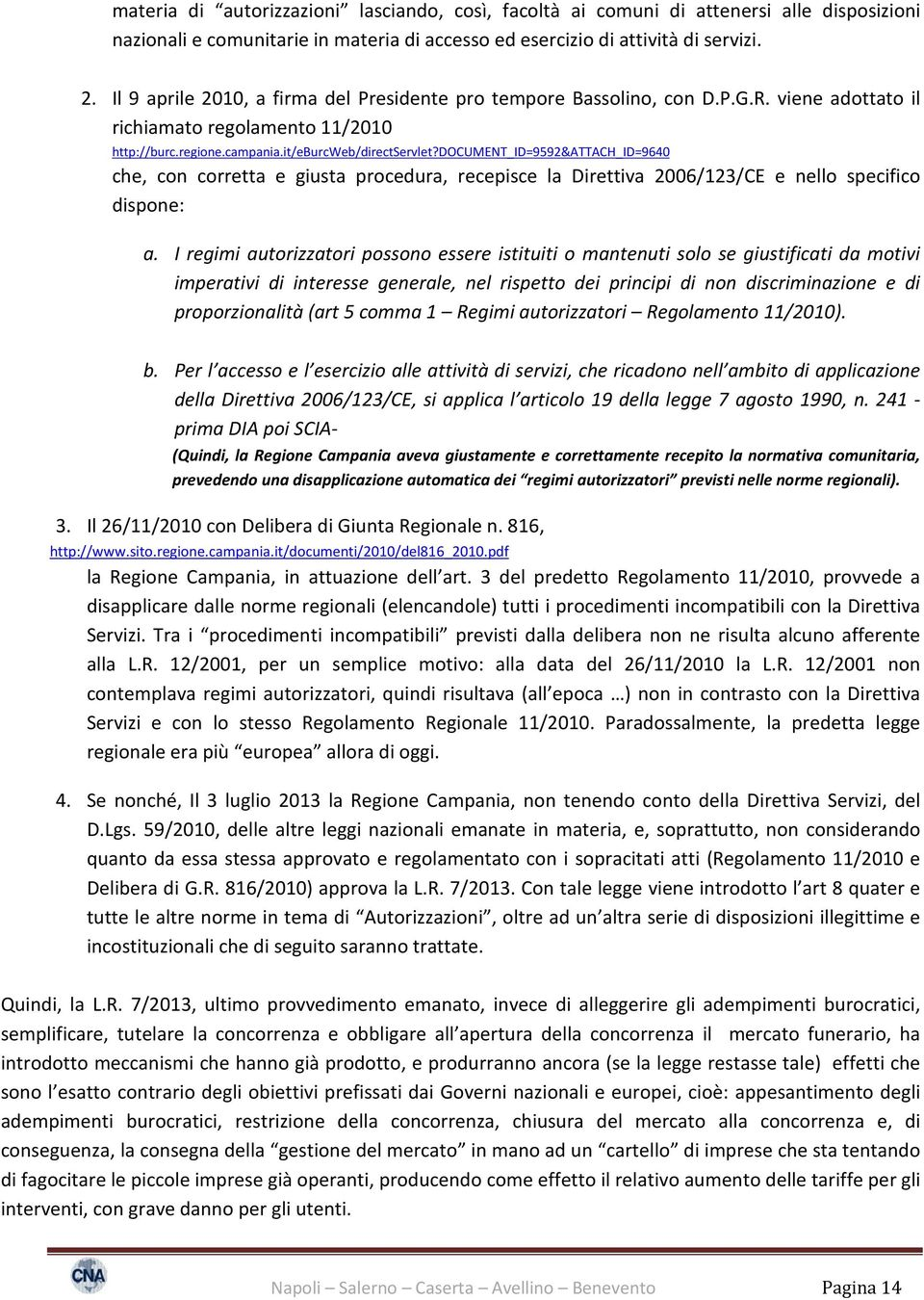 document_id=9592&attach_id=9640 che, con corretta e giusta procedura, recepisce la Direttiva 2006/123/CE e nello specifico dispone: a.