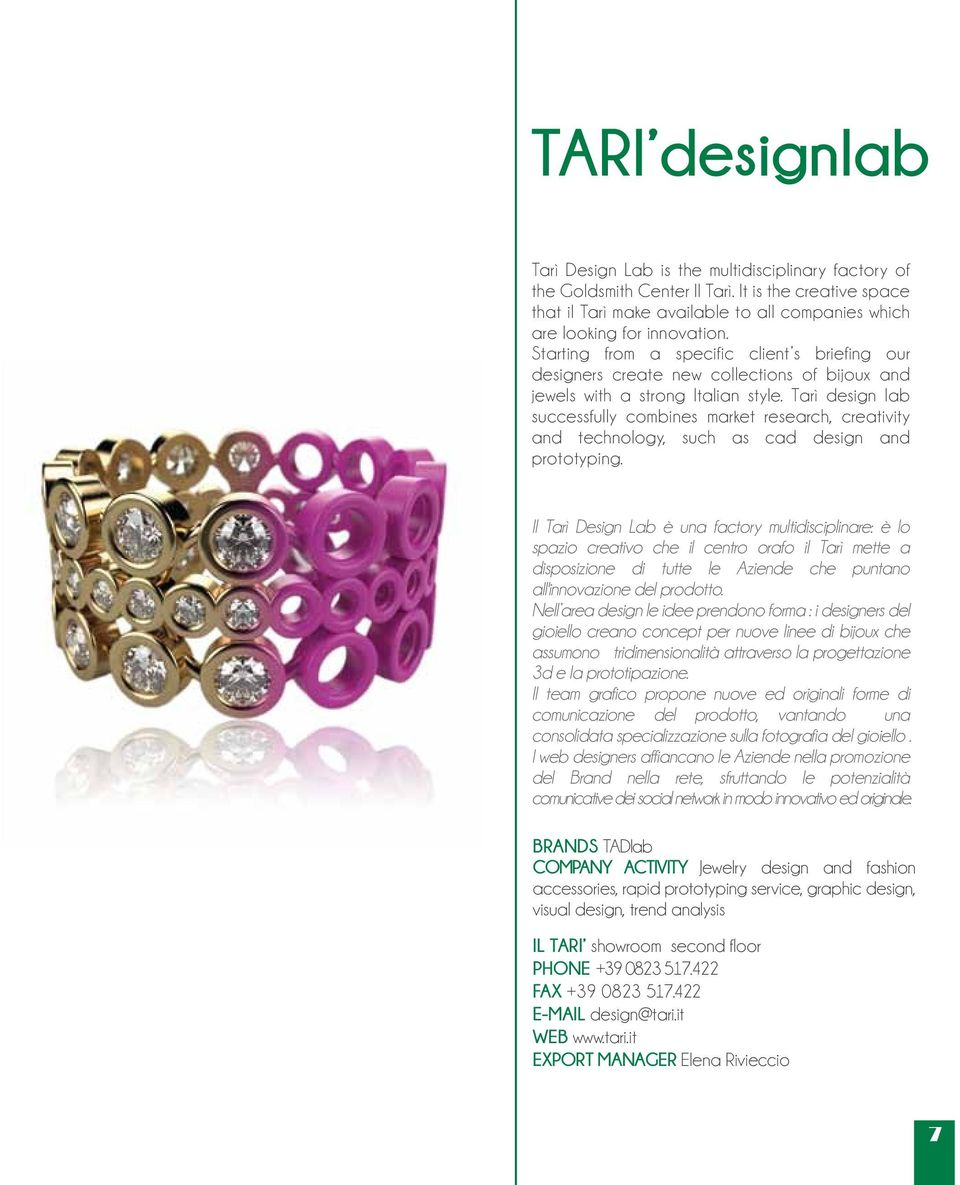 Tarì design lab successfully combines market research, creativity and technology, such as cad design and prototyping.