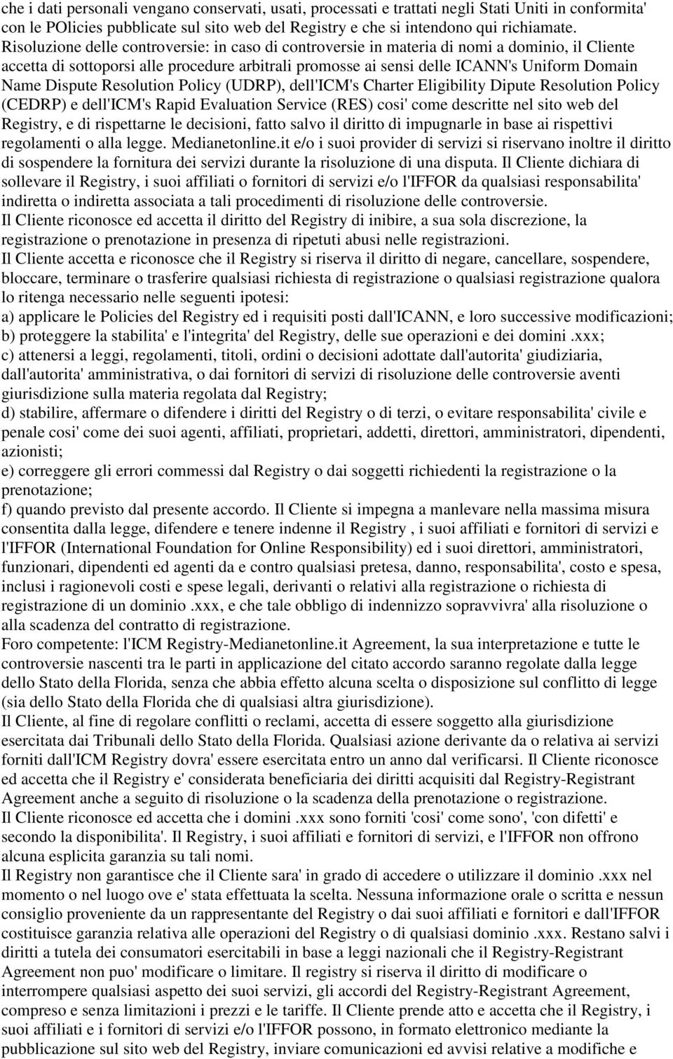 Dispute Resolution Policy (UDRP), dell'icm's Charter Eligibility Dipute Resolution Policy (CEDRP) e dell'icm's Rapid Evaluation Service (RES) cosi' come descritte nel sito web del Registry, e di