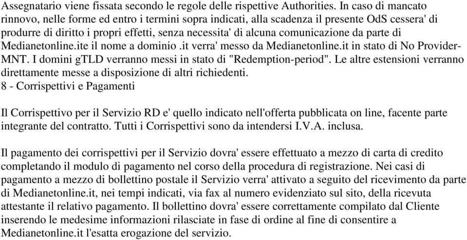 "parte di Medianetonline.ite il nome a dominio.it verra' messo da Medianetonline.it in stato di No Provider- MNT. I domini gtld verranno messi in stato di ""Redemption-period""."