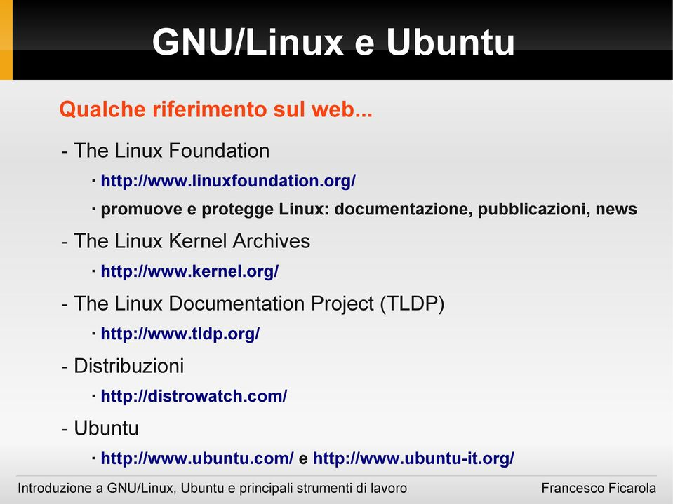 Archives http://www.kernel.org/ - The Linux Documentation Project (TLDP) http://www.tldp.