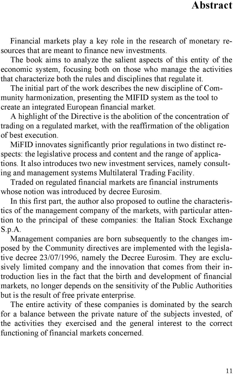 The initial part of the work describes the new discipline of Community harmonization, presenting the MIFID system as the tool to create an integrated European financial market.