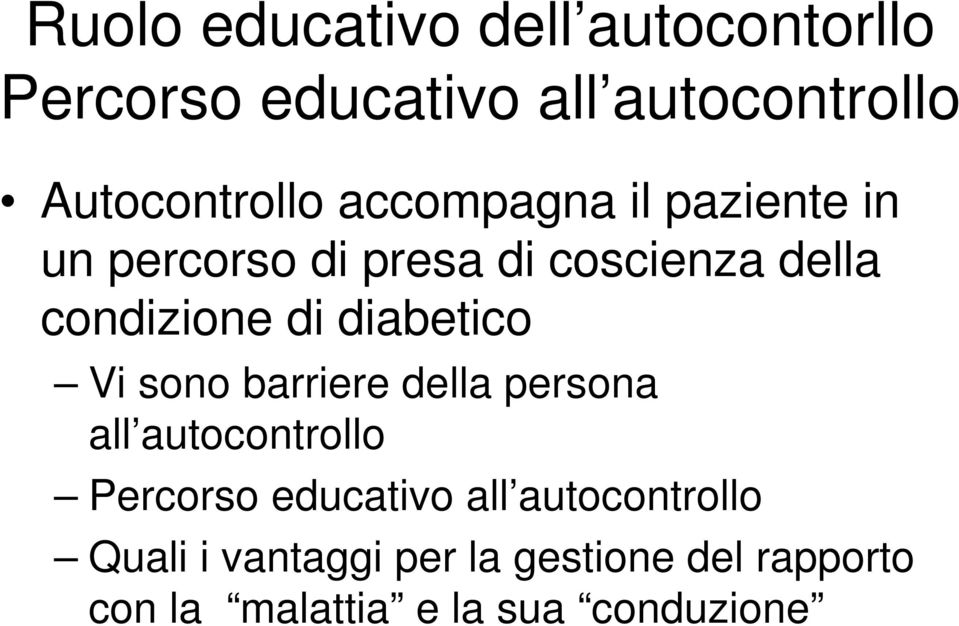 diabetico Vi sono barriere della persona all autocontrollo Percorso educativo all