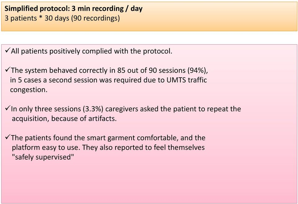 The system behaved correctly in 85 out of 90 sessions (94%), in 5 cases a second session was required due to UMTS traffic
