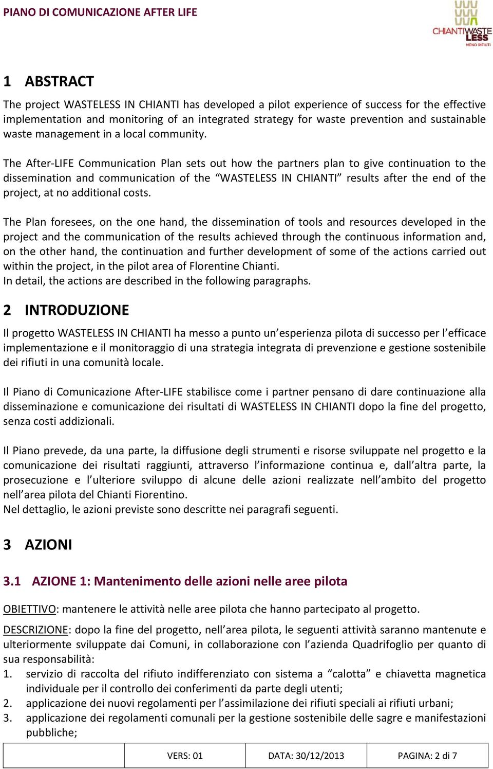 The After LIFE Communication Plan sets out how the partners plan to give continuation to the dissemination and communication of the WASTELESS IN CHIANTI results after the end of the project, at no