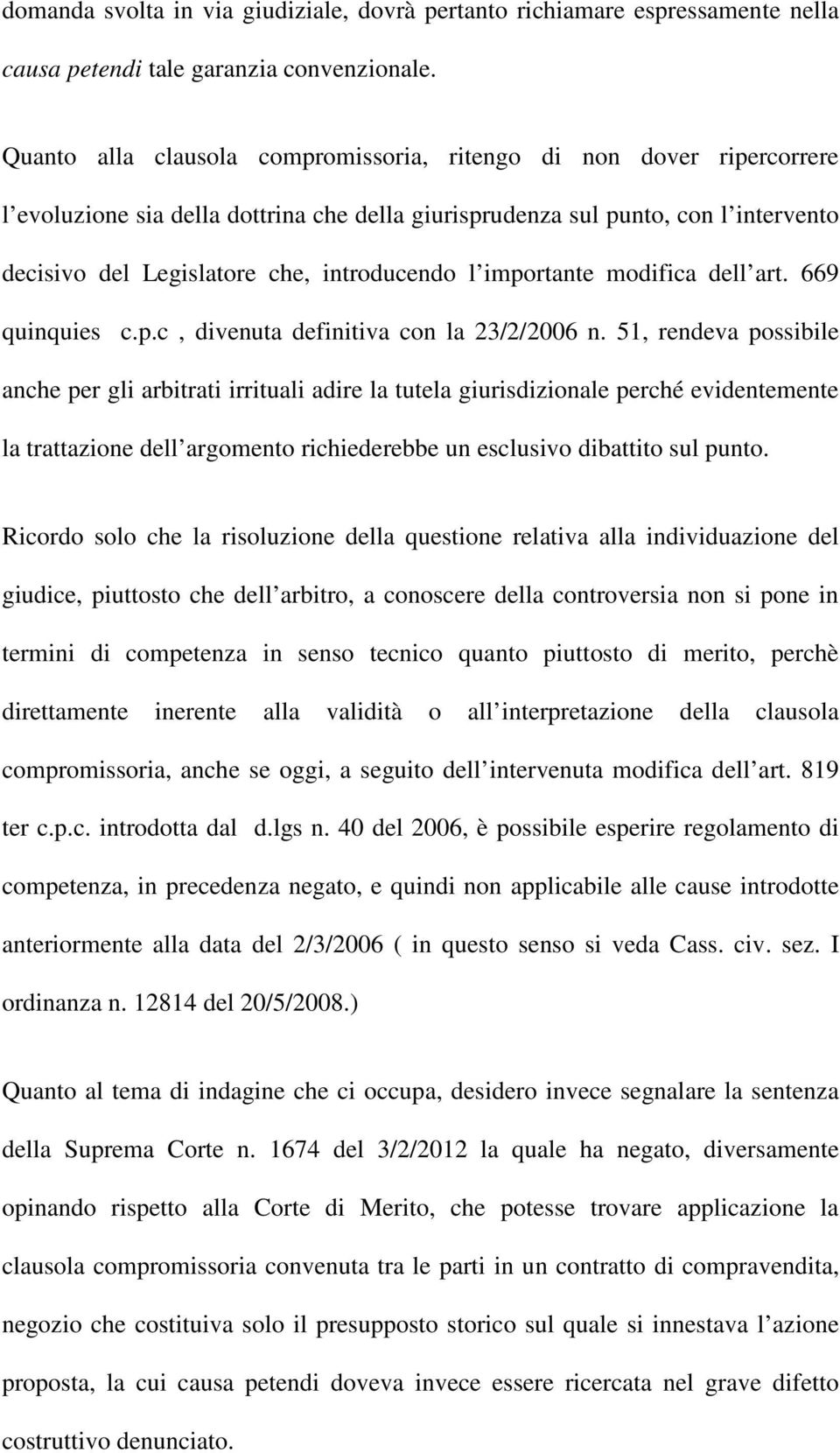 l importante modifica dell art. 669 quinquies c.p.c, divenuta definitiva con la 23/2/2006 n.
