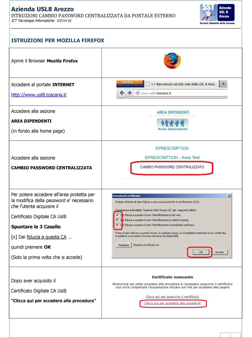 it AREA DIPENDENTI (in fondo alla home page) CAMBIO PASSWORD CENTRALIZZATA Per potere accedere all area protetta per