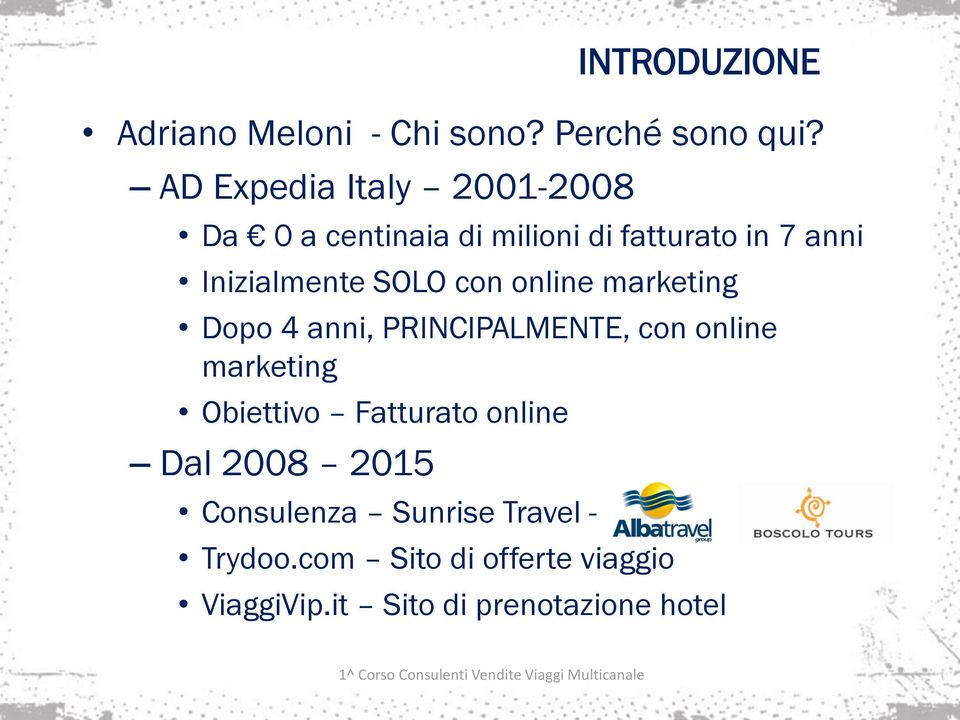 SOLO con online marketing Dopo 4 anni, PRINCIPALMENTE, con online marketing Obiettivo
