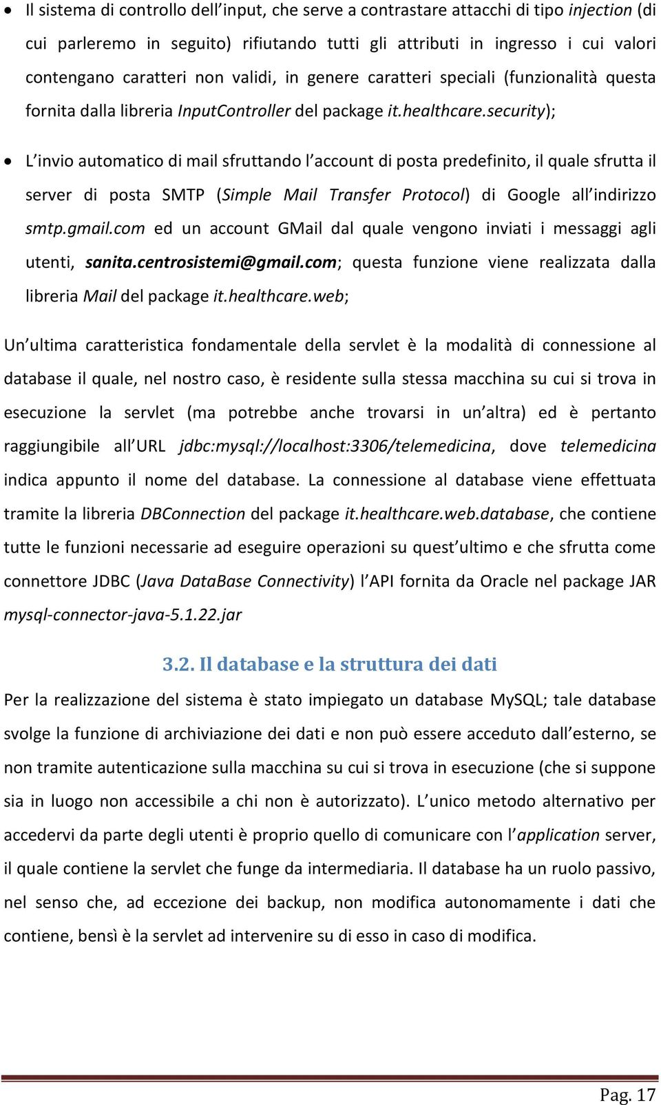 security); L invio automatico di mail sfruttando l account di posta predefinito, il quale sfrutta il server di posta SMTP (Simple Mail Transfer Protocol) di Google all indirizzo smtp.gmail.
