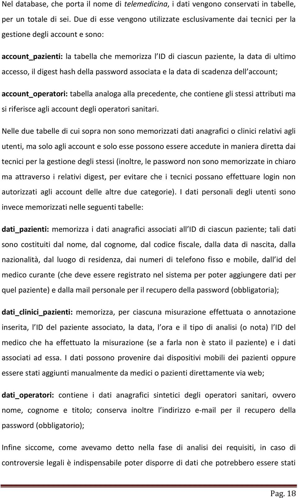 digest hash della password associata e la data di scadenza dell account; account_operatori: tabella analoga alla precedente, che contiene gli stessi attributi ma si riferisce agli account degli