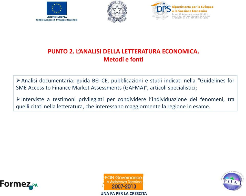 for SME Access to Finance Market Assessments(GAFMA), articoli specialistici; Interviste a