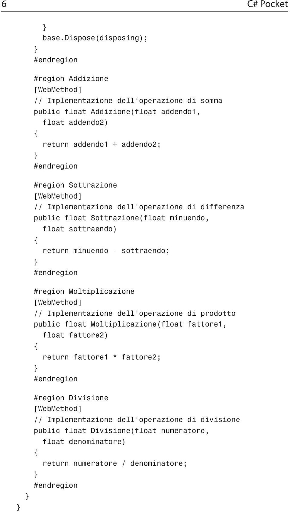 #region Sottrazione [WebMethod] Implementazione dell operazione di differenza public float Sottrazione(float minuendo, float sottraendo) return minuendo - sottraendo;
