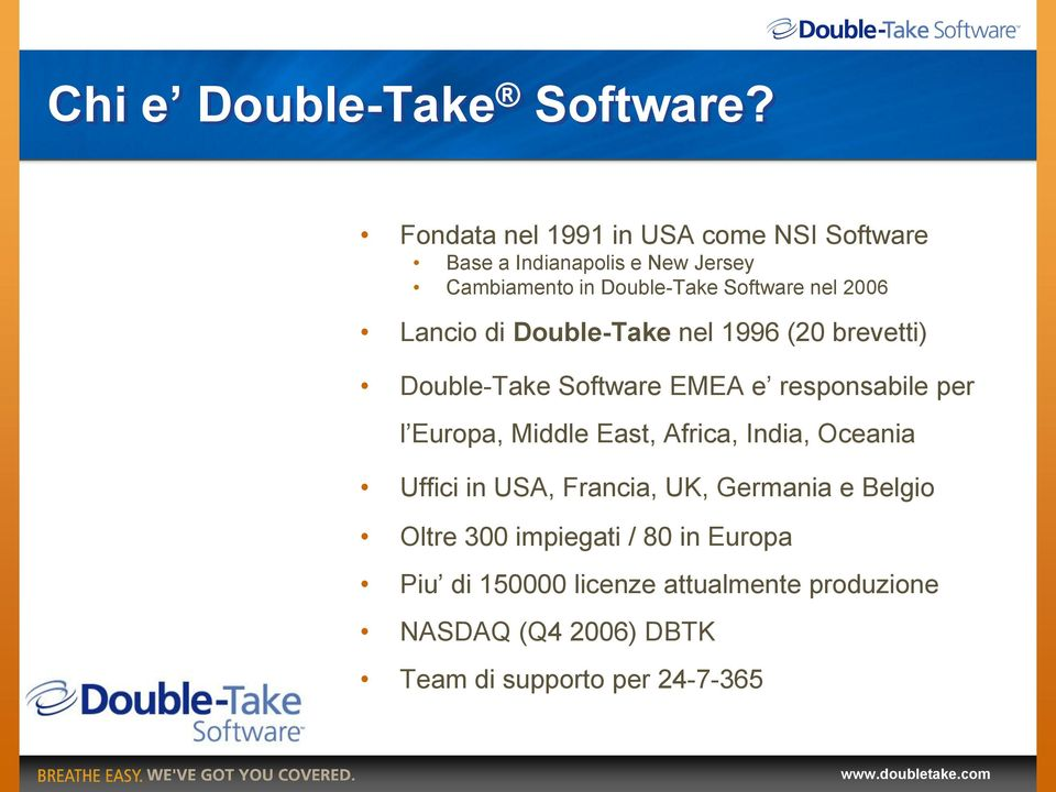 2006 Lancio di Double-Take nel 1996 (20 brevetti) Double-Take Software EMEA e responsabile per l Europa, Middle