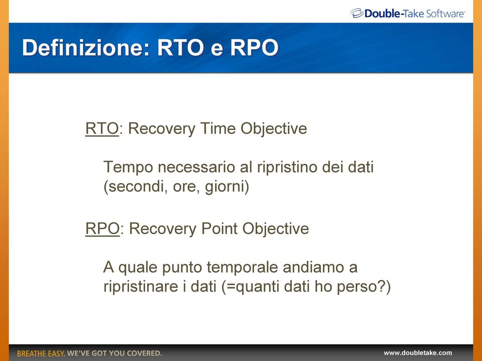 giorni) RPO: Recovery Point Objective A quale punto