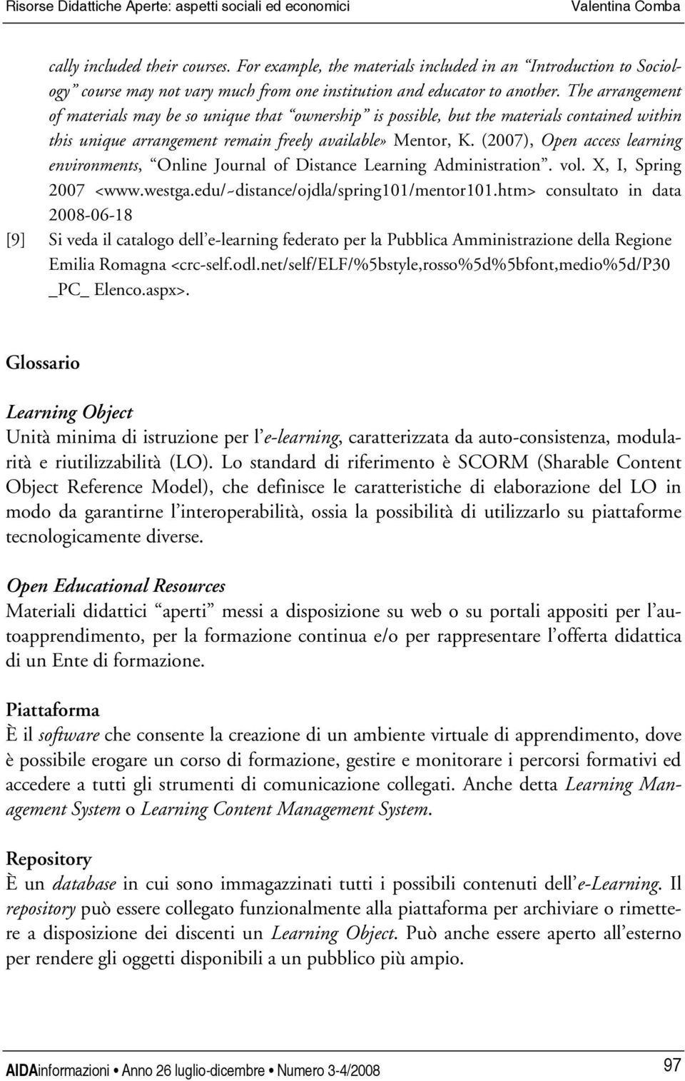 (2007), Open access learning environments, Online Journal of Distance Learning Administration. vol. X, I, Spring 2007 <www.westga.edu/~distance/ojdla/spring101/mentor101.