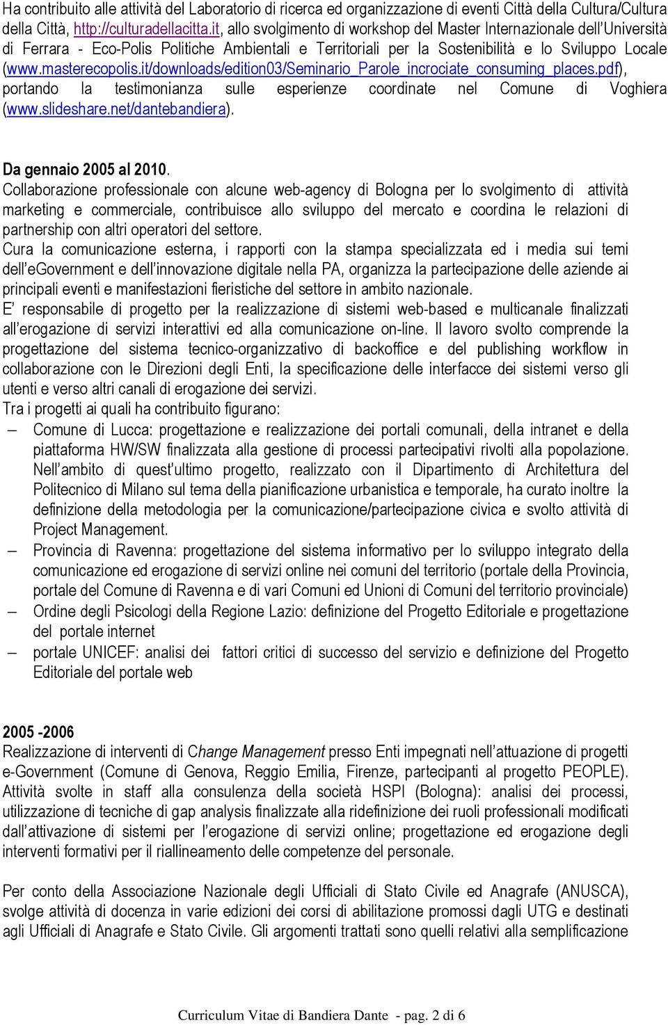 it/downloads/edition03/seminario_parole_incrociate_consuming_places.pdf), portando la testimonianza sulle esperienze coordinate nel Comune di Voghiera (www.slideshare.net/dantebandiera).