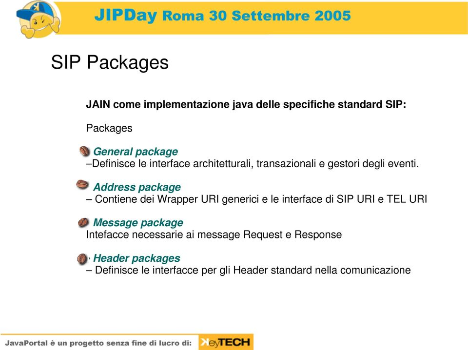 Address package Contiene dei Wrapper URI generici e le interface di SIP URI e TEL URI Message package