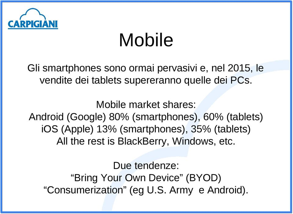 Mobile market shares: Android (Google) 80% (smartphones), 60% (tablets) ios (Apple) 13%