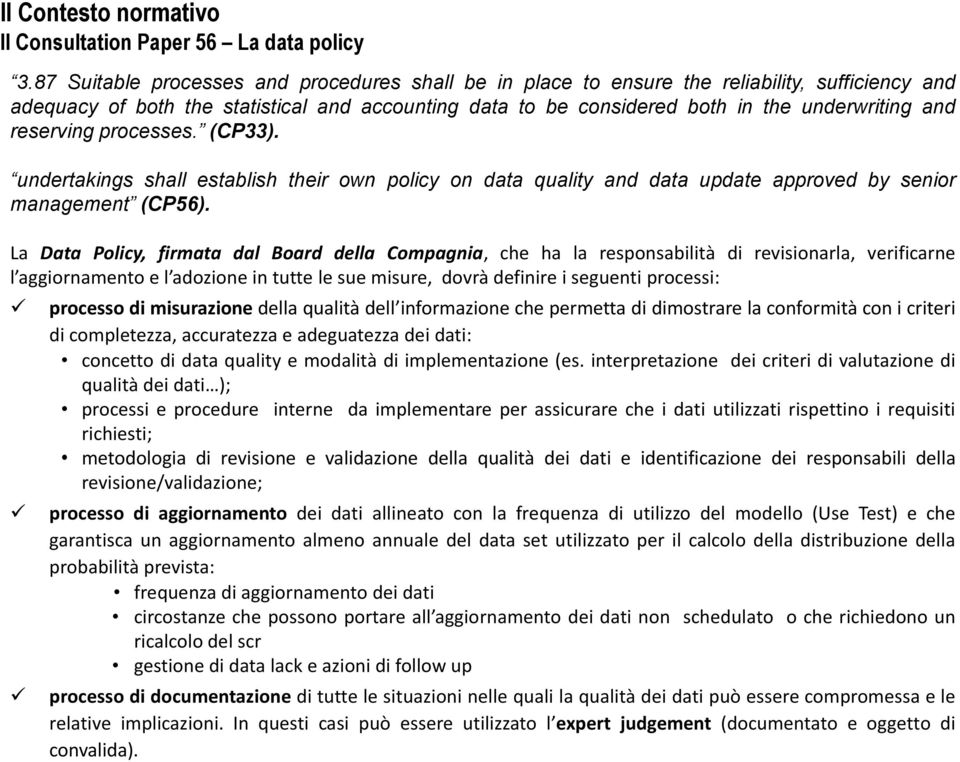 reserving processes. (CP33). undertakings shall establish their own policy on data quality and data update approved by senior management (CP56).