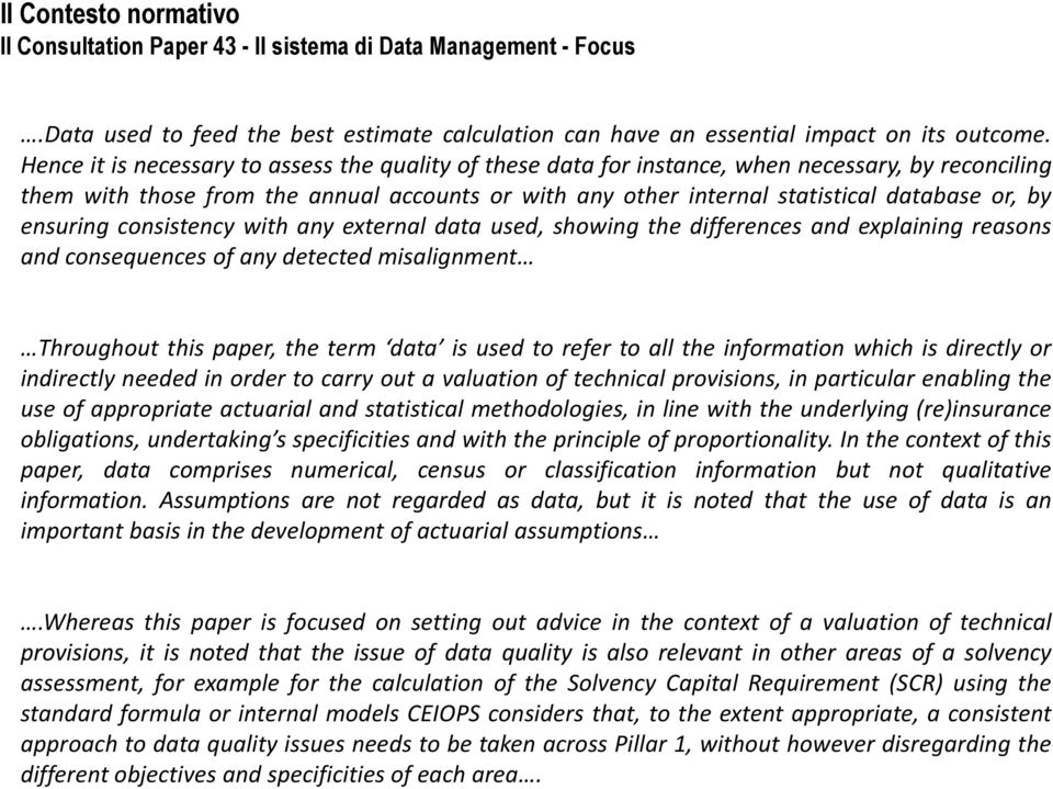 ensuring consistency with any external data used, showing the differences and explaining reasons and consequences of any detected misalignment Throughout this paper, the term data is used to refer to