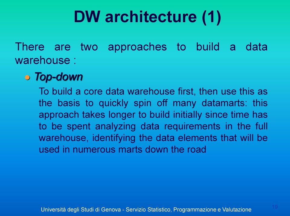 approach takes longer to build initially since time has to be spent analyzing data requirements