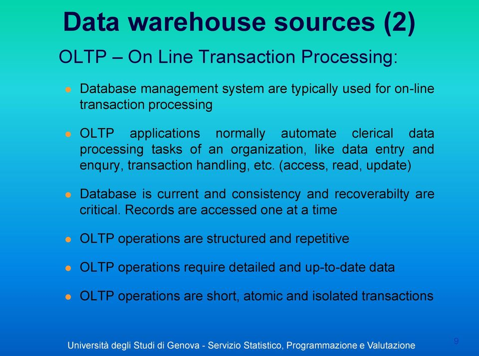 handling, etc. (access, read, update) Database is current and consistency and recoverabilty are critical.