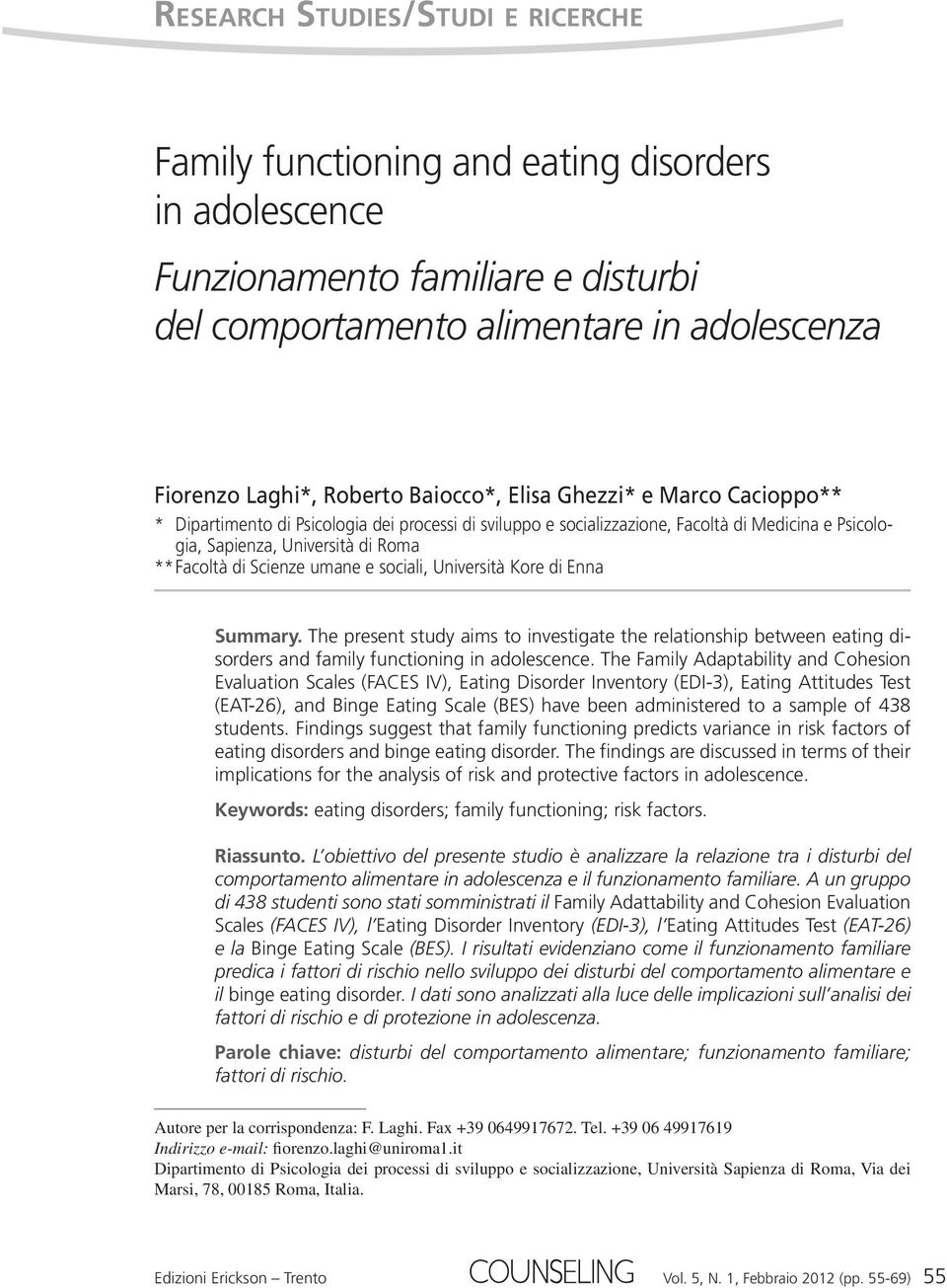 Scienze umane e sociali, Università Kore di Enna Summary. The present study aims to investigate the relationship between eating disorders and family functioning in adolescence.