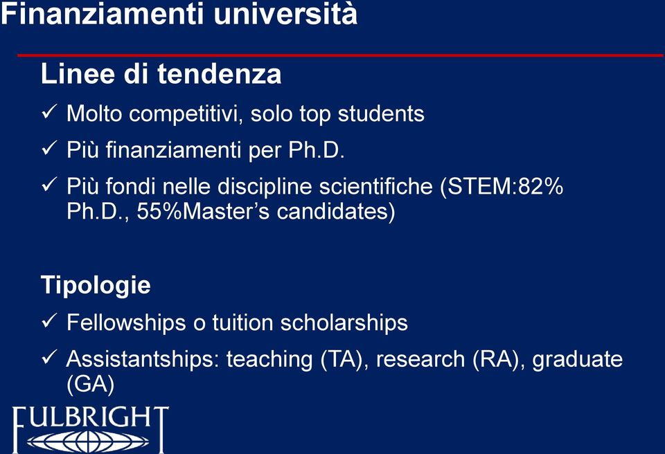Più fondi nelle discipline scientifiche (STEM:82% Ph.D.