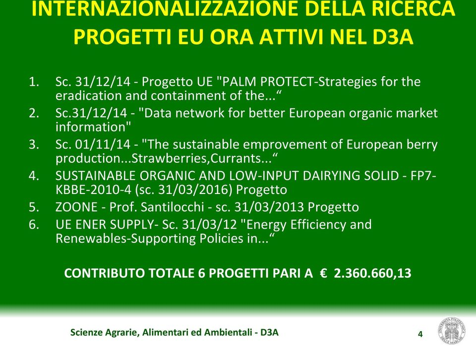 "31/12/14 - ""Data network for better European organic market information"" 3. Sc. 01/11/14 - ""The sustainable emprovement of European berry production."