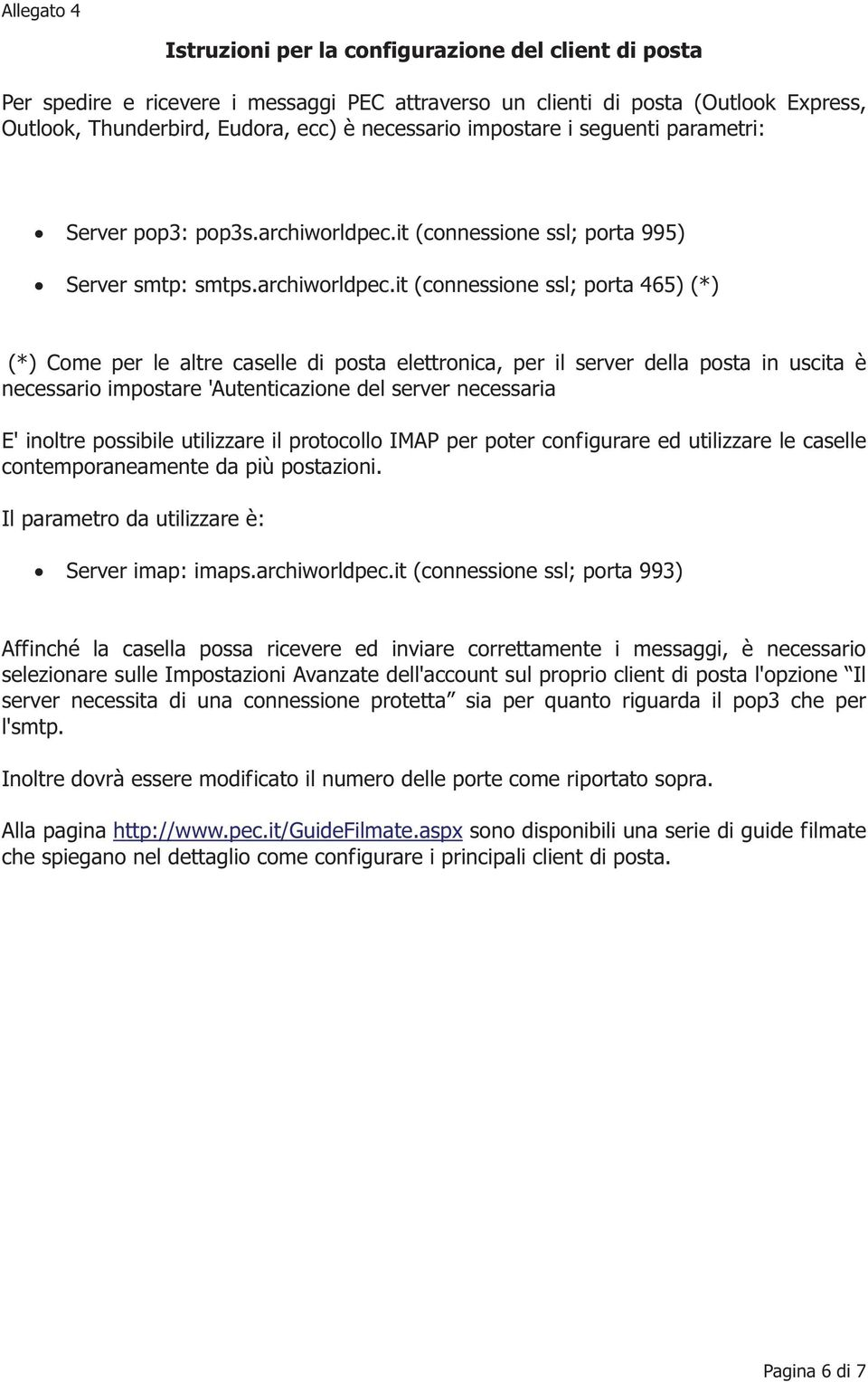 it (connessione ssl; porta 995) Server smtp: smtps.archiworldpec.