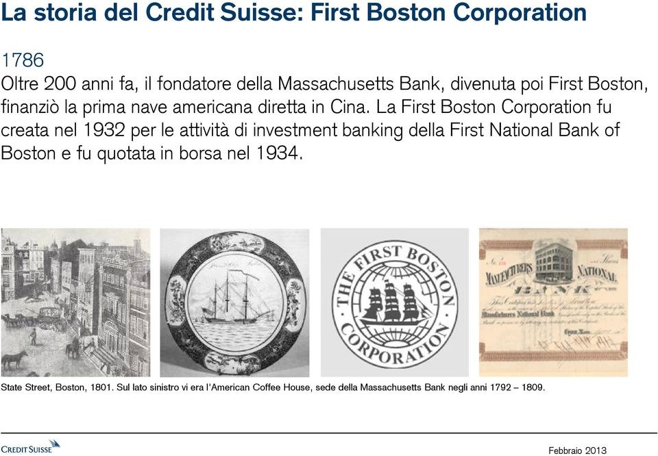 La First Boston Corporation fu creata nel 1932 per le attività di investment banking della First National Bank of