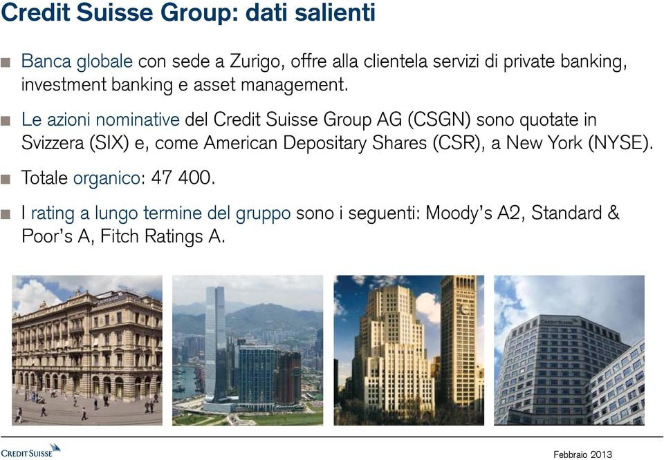 Le azioni nominative del Credit Suisse Group AG (CSGN) sono quotate in Svizzera (SIX) e, come American