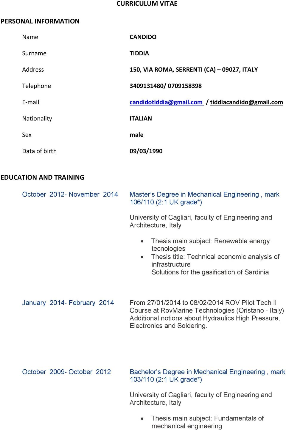com ITALIAN male Data of birth 09/03/1990 EDUCATION AND TRAINING October 2012- November 2014 Master s Degree in Mechanical Engineering, mark 106/110 (2:1 UK grade*) University of Cagliari, faculty of