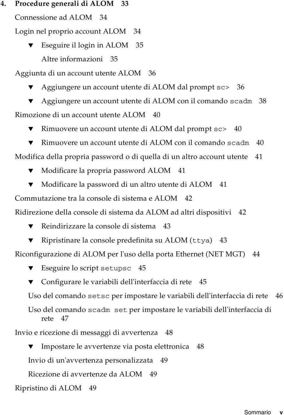 Rimuovere un account utente di ALOM con il comando scadm 40 Modifica della propria password o di quella di un altro account utente 41 Modificare la propria password ALOM 41 Modificare la password di