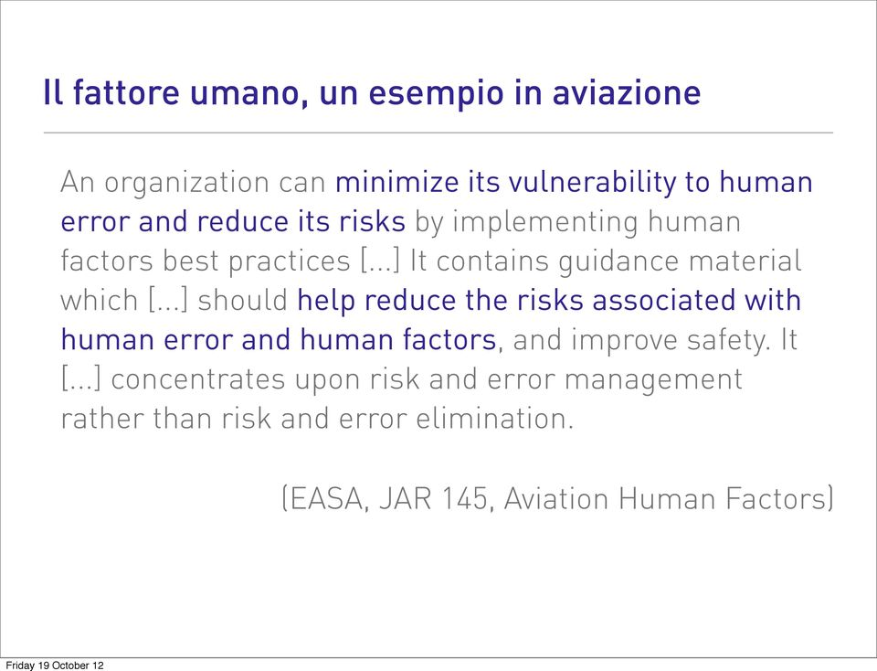 ..] should help reduce the risks associated with human error and human factors, and improve safety. It [.